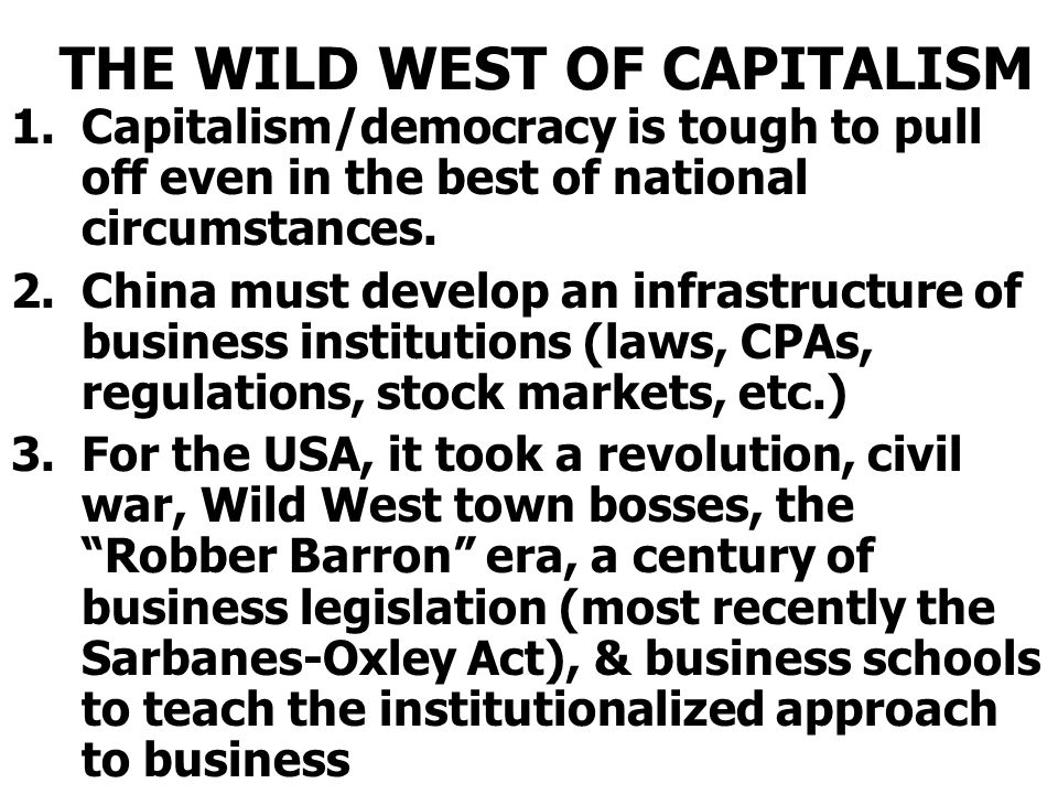 THE WILD WEST OF CAPITALISM 1.Capitalism/democracy is tough to pull off even in the best of national circumstances.