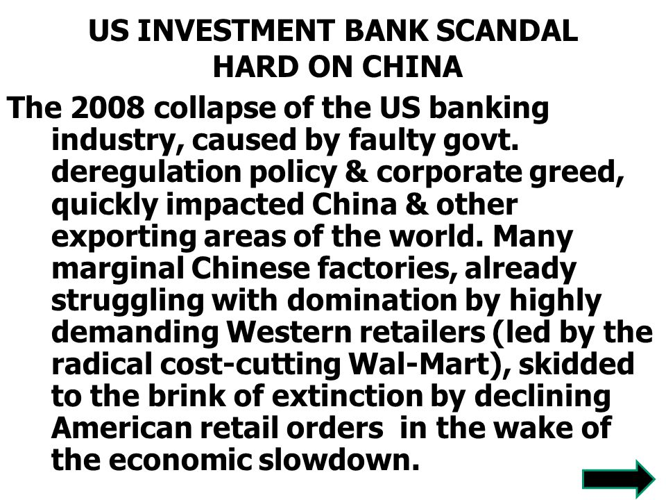 US INVESTMENT BANK SCANDAL HARD ON CHINA The 2008 collapse of the US banking industry, caused by faulty govt.