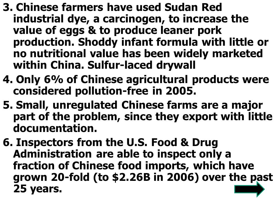 3. Chinese farmers have used Sudan Red industrial dye, a carcinogen, to increase the value of eggs & to produce leaner pork production. Shoddy infant