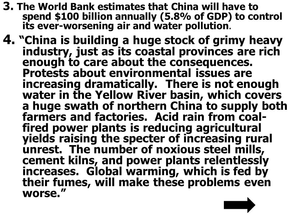 3. The World Bank estimates that China will have to spend $100 billion annually (5.8% of GDP) to control its ever-worsening air and water pollution. 4