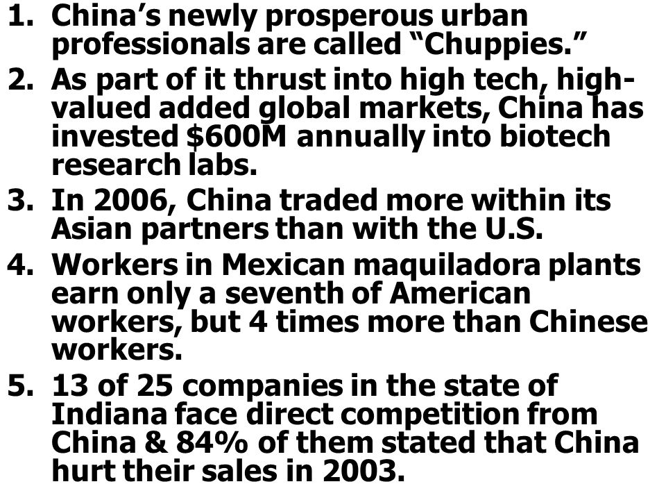 1.China's newly prosperous urban professionals are called Chuppies. 2.As part of it thrust into high tech, high- valued added global markets, China has invested $600M annually into biotech research labs.
