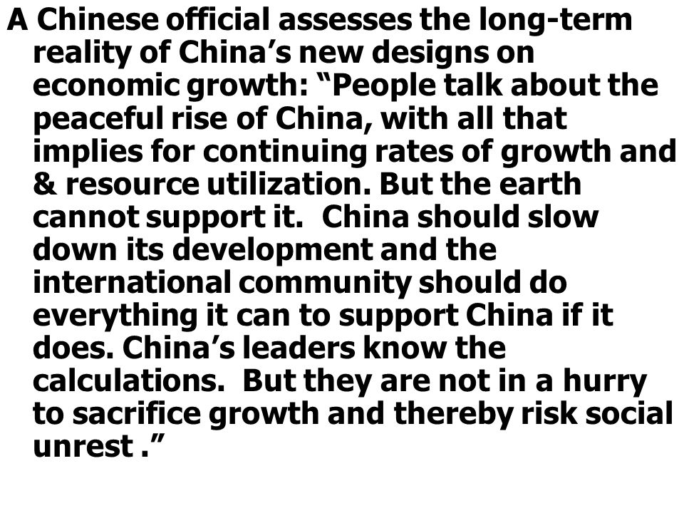 A Chinese official assesses the long-term reality of China's new designs on economic growth: People talk about the peaceful rise of China, with all that implies for continuing rates of growth and & resource utilization.