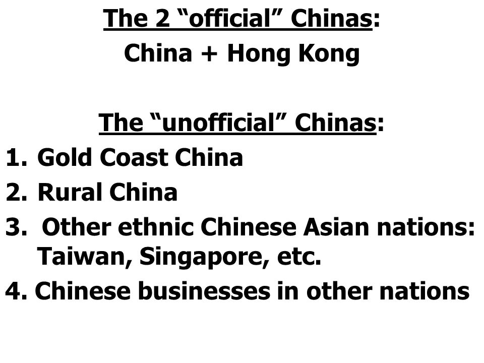 The 2 official Chinas: China + Hong Kong The unofficial Chinas: 1.Gold Coast China 2.Rural China 3.