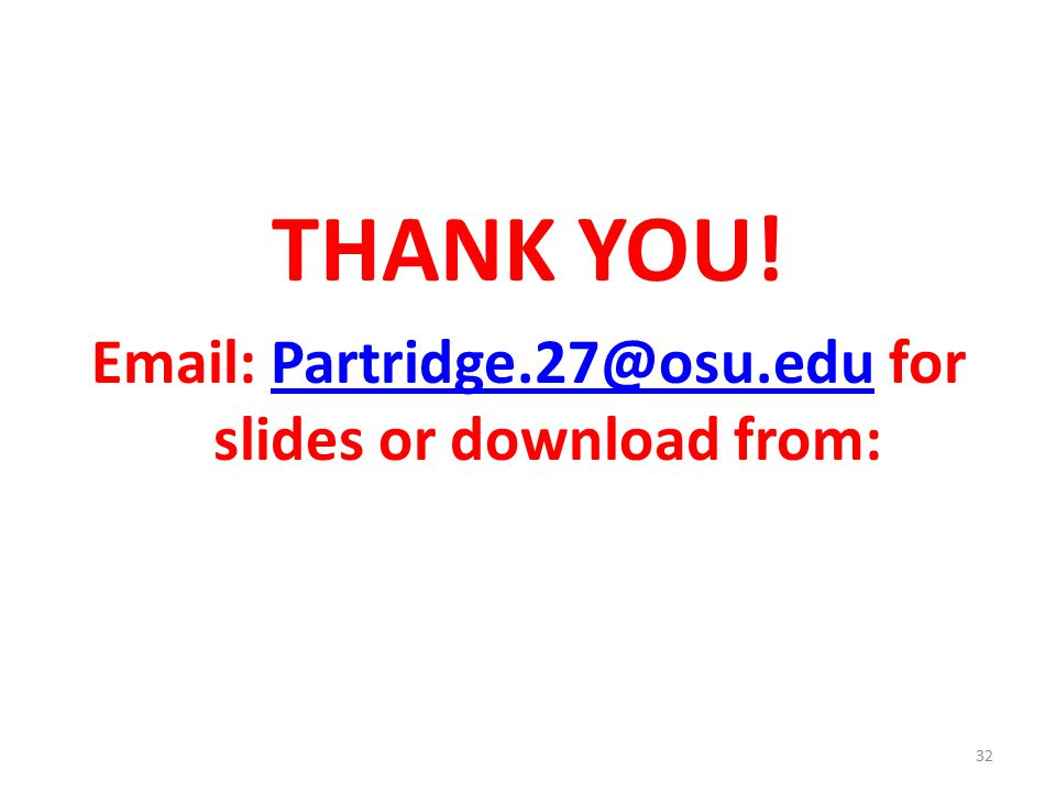 THANK YOU! Email: Partridge.27@osu.edu for slides or download from:Partridge.27@osu.edu 32