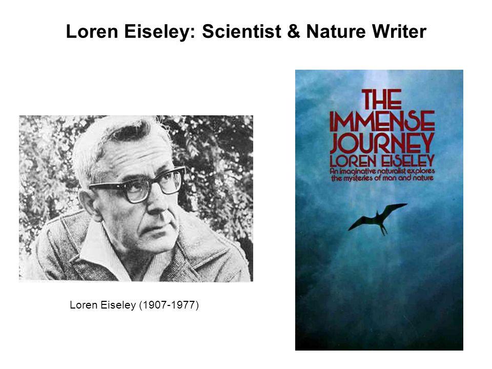 Loren Eiseley: Scientist & Nature Writer Loren Eiseley (1907-1977)