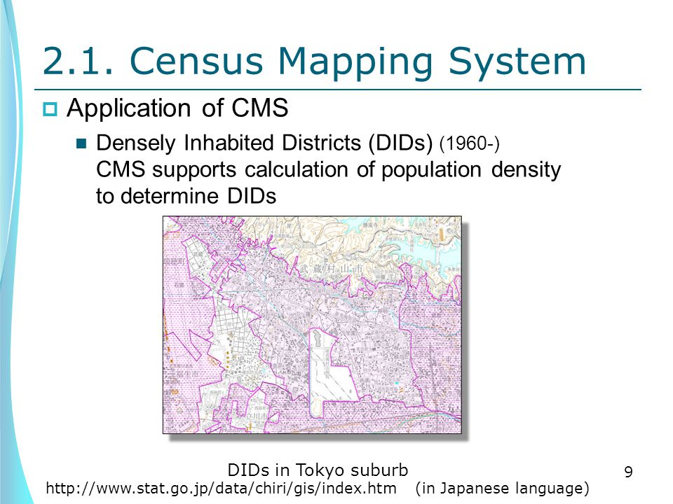 2.1. Census Mapping System  Application of CMS Densely Inhabited Districts (DIDs) (1960-) CMS supports calculation of population density to determine