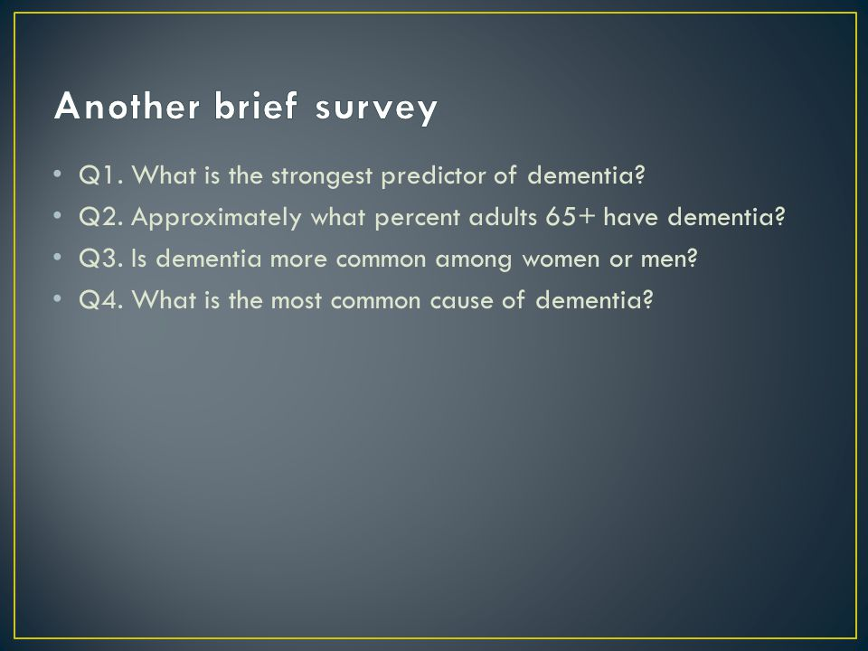 Q1. What is the strongest predictor of dementia. Q2.