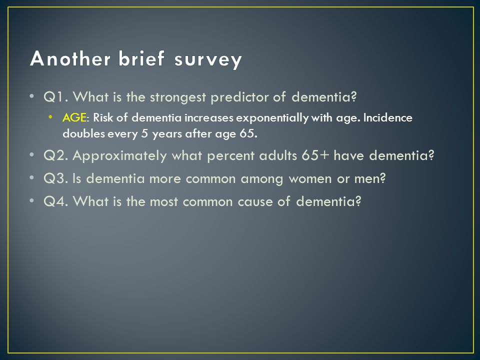 Q1. What is the strongest predictor of dementia.