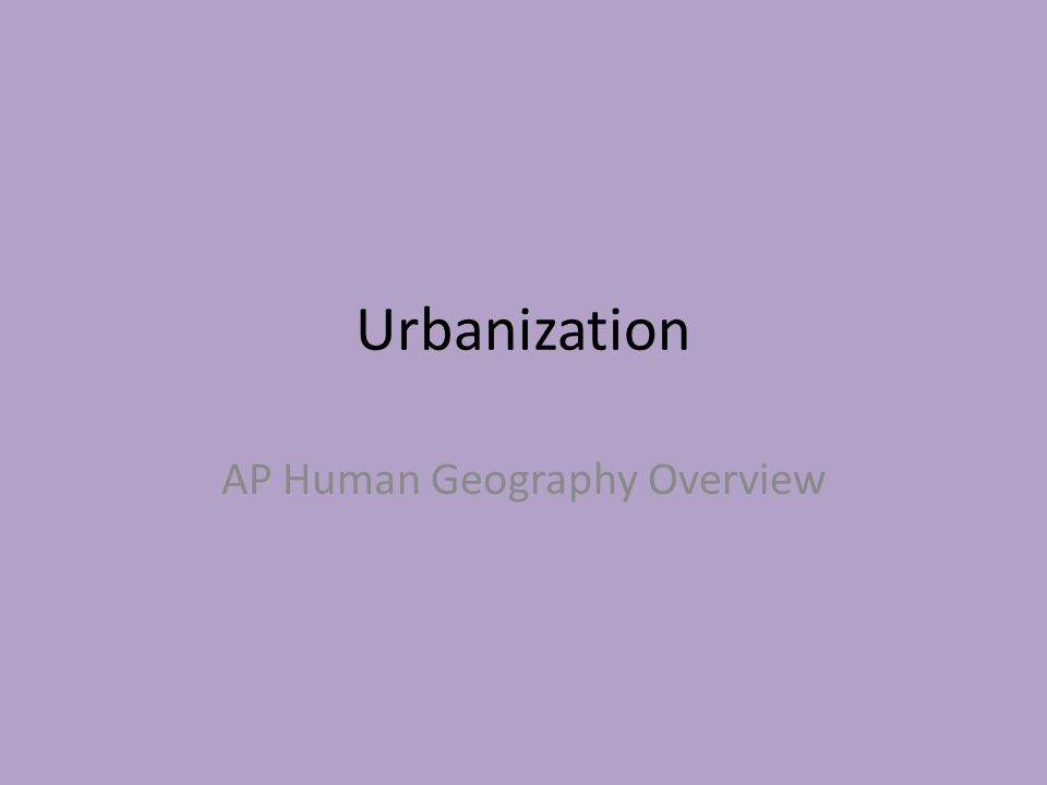 Urbanization AP Human Geography Overview