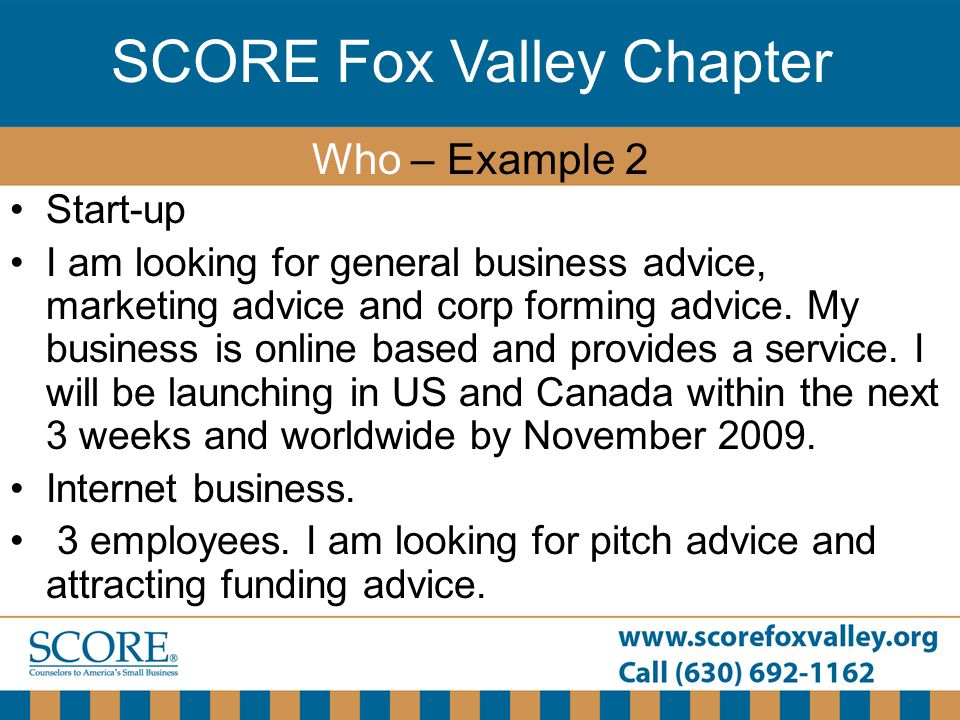 SCORE Fox Valley Chapter Start-up I am looking for general business advice, marketing advice and corp forming advice.