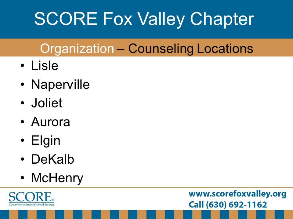 SCORE Fox Valley Chapter Lisle Naperville Joliet Aurora Elgin DeKalb McHenry Organization – Counseling Locations