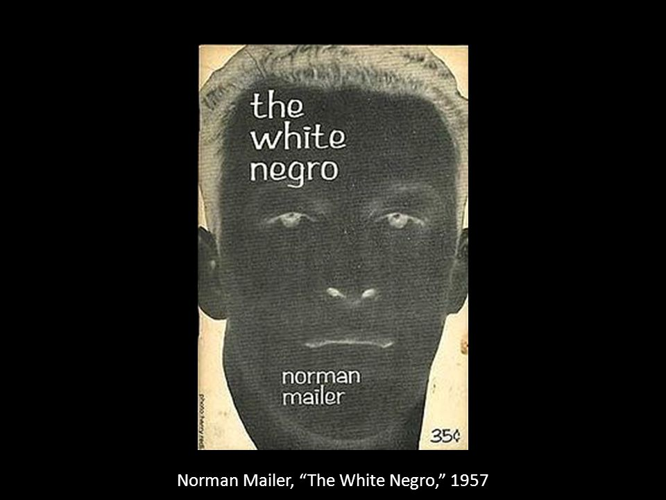 Norman Mailer, The White Negro, 1957