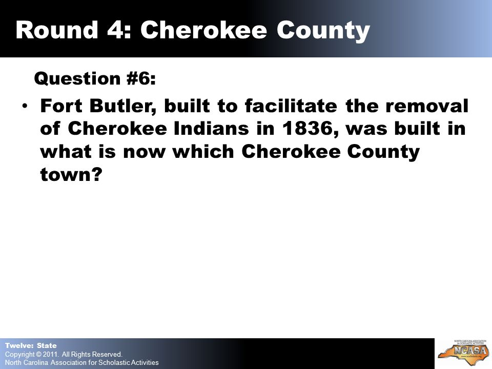 Question #6: Fort Butler, built to facilitate the removal of Cherokee Indians in 1836, was built in what is now which Cherokee County town.
