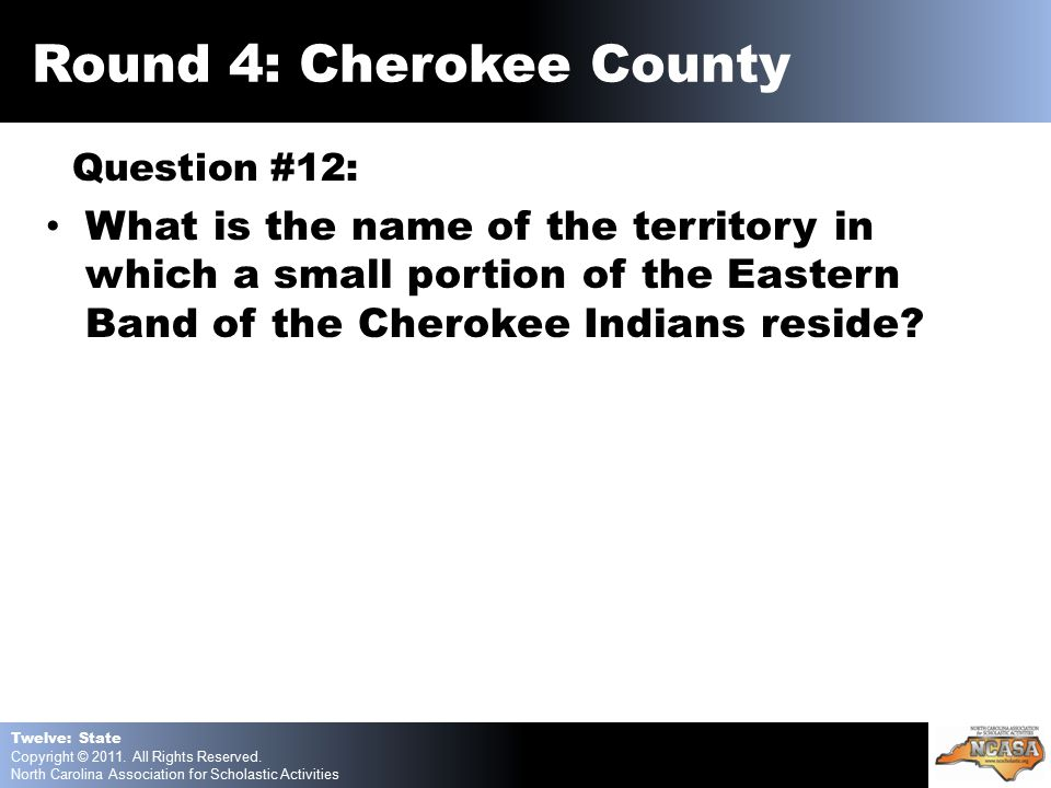 Question #12: What is the name of the territory in which a small portion of the Eastern Band of the Cherokee Indians reside.