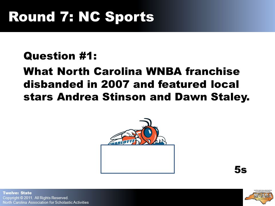 Question #1: What North Carolina WNBA franchise disbanded in 2007 and featured local stars Andrea Stinson and Dawn Staley.