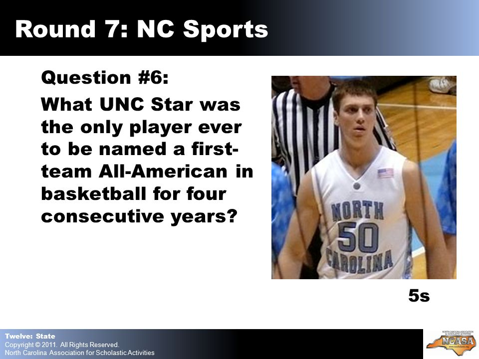 Question #6: What UNC Star was the only player ever to be named a first- team All-American in basketball for four consecutive years.