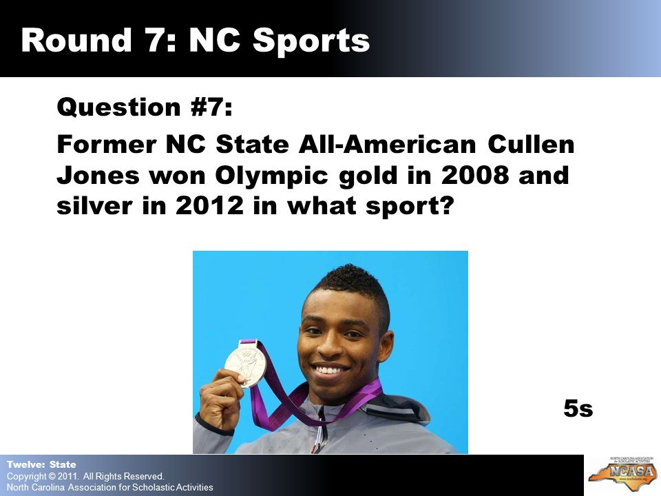 Question #7: Former NC State All-American Cullen Jones won Olympic gold in 2008 and silver in 2012 in what sport.
