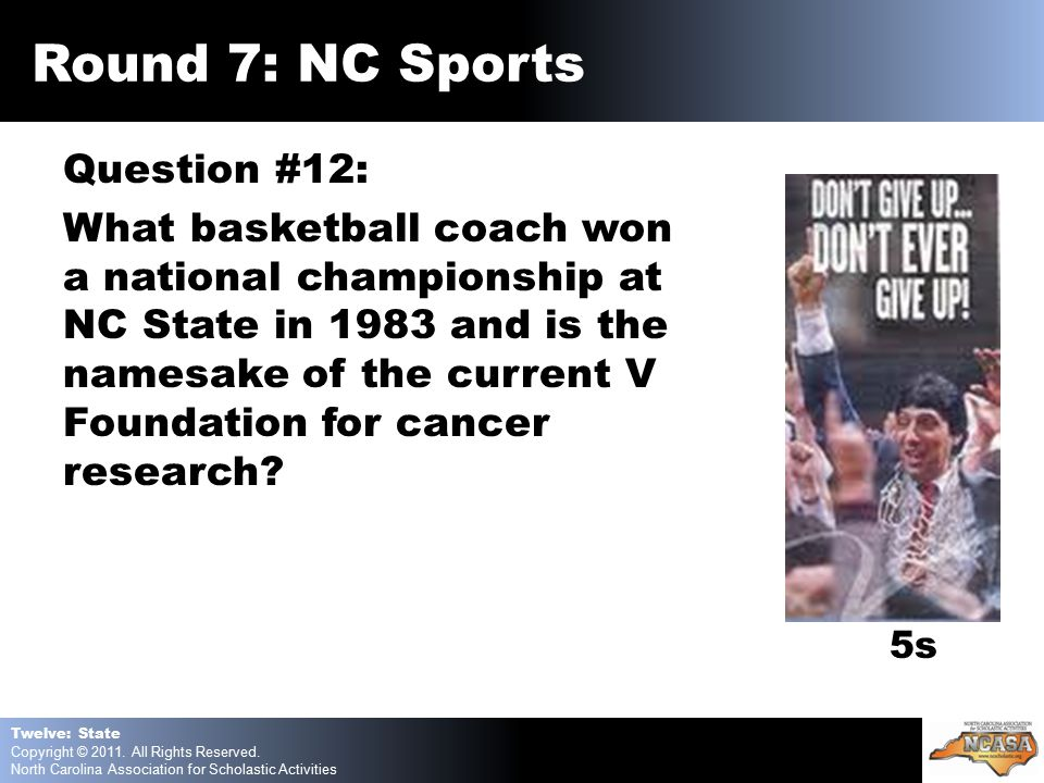 Question #12: What basketball coach won a national championship at NC State in 1983 and is the namesake of the current V Foundation for cancer research.