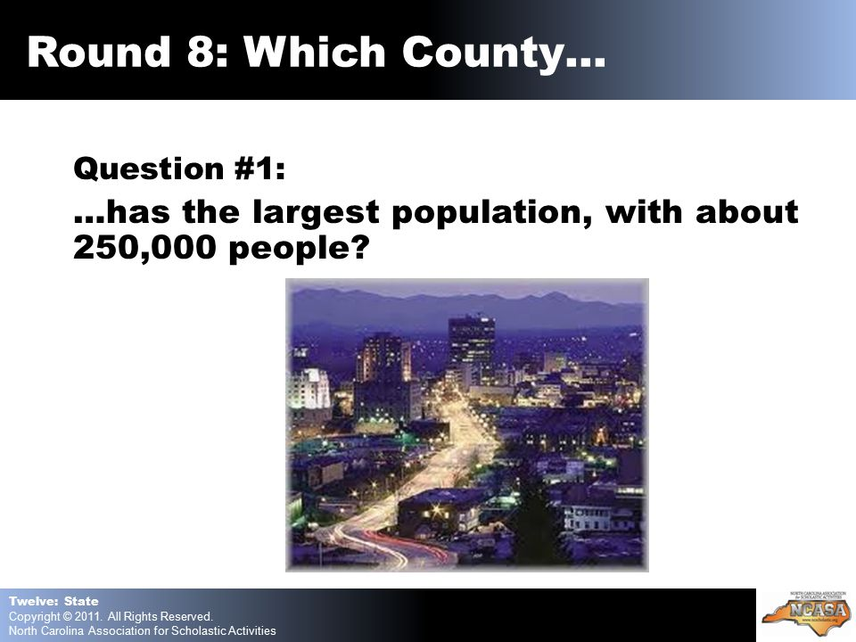 Question #1: …has the largest population, with about 250,000 people.