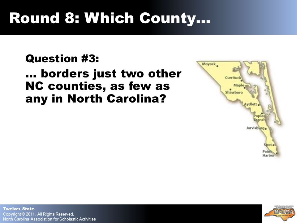 Question #3: … borders just two other NC counties, as few as any in North Carolina.