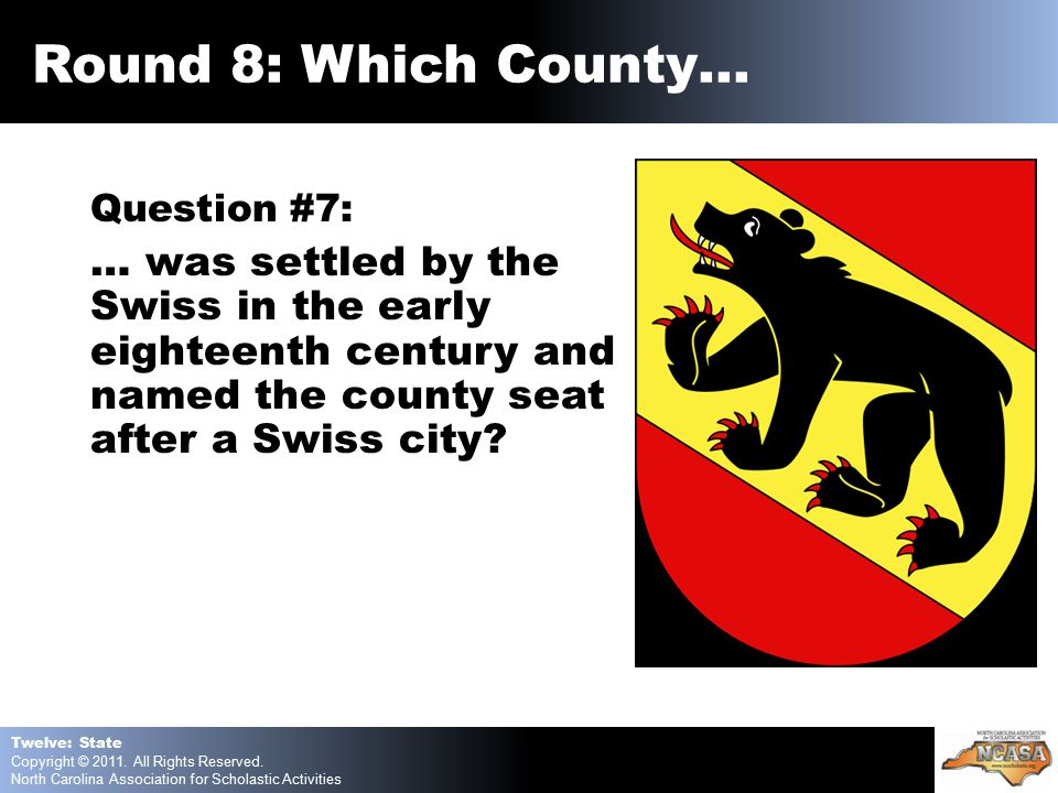 Question #7: … was settled by the Swiss in the early eighteenth century and named the county seat after a Swiss city.