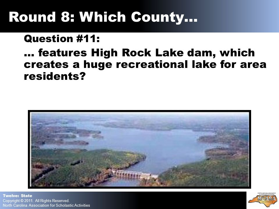 Question #11: … features High Rock Lake dam, which creates a huge recreational lake for area residents.
