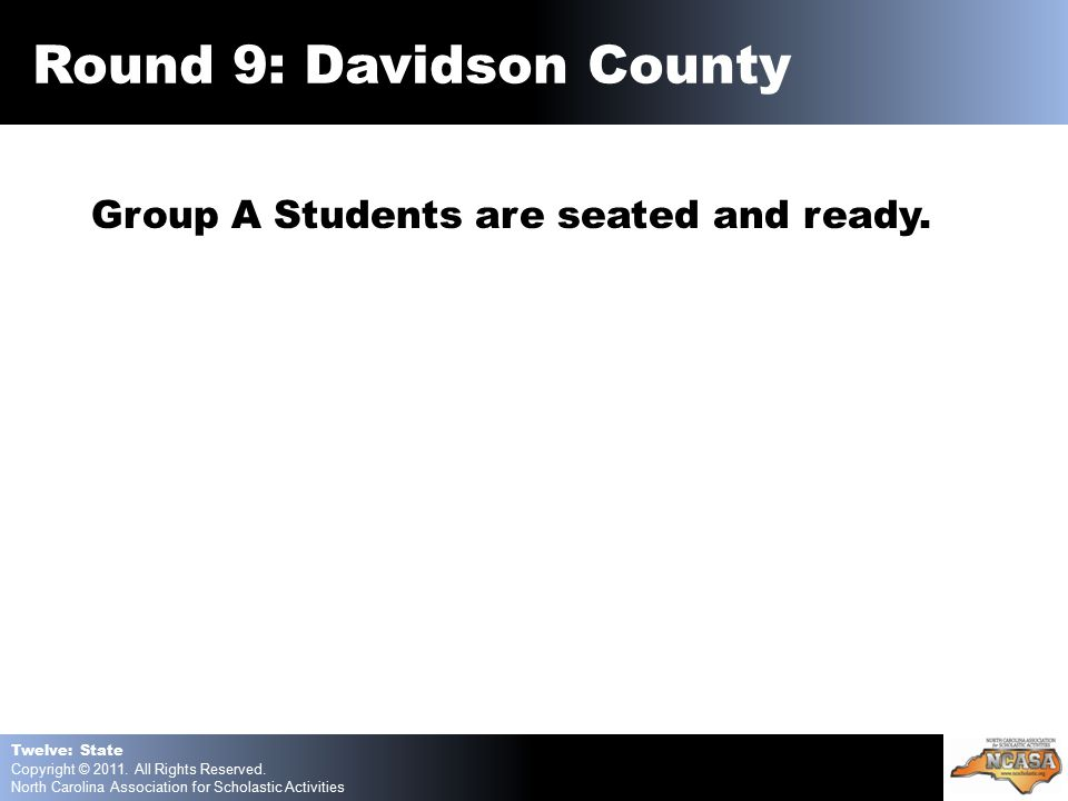 Group A Students are seated and ready. Twelve: State Copyright © 2011.