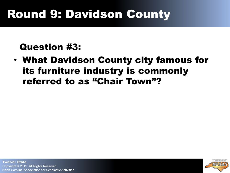 Question #3: What Davidson County city famous for its furniture industry is commonly referred to as Chair Town .