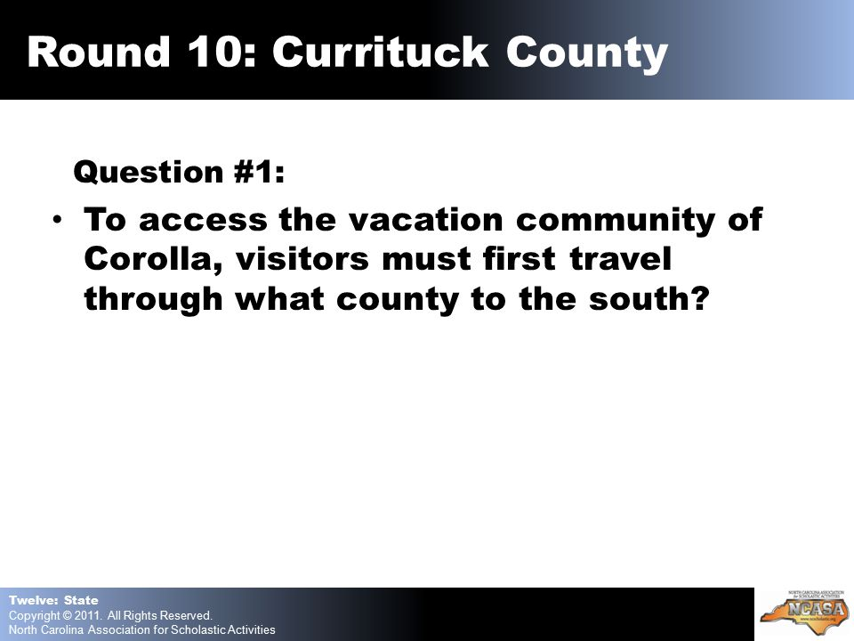 Question #1: To access the vacation community of Corolla, visitors must first travel through what county to the south.