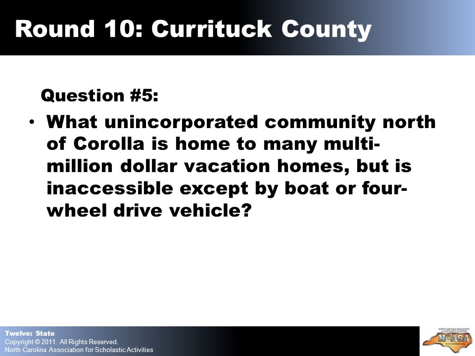 Question #5: What unincorporated community north of Corolla is home to many multi- million dollar vacation homes, but is inaccessible except by boat or four- wheel drive vehicle.
