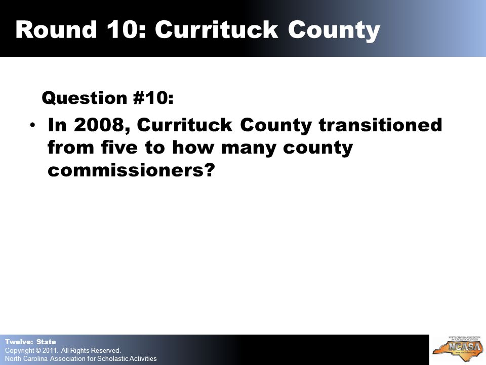 Question #10: In 2008, Currituck County transitioned from five to how many county commissioners.