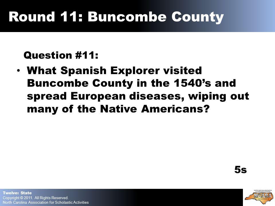 Question #11: What Spanish Explorer visited Buncombe County in the 1540's and spread European diseases, wiping out many of the Native Americans.