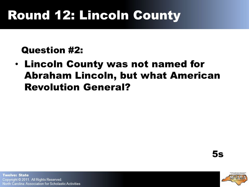 Question #2: Lincoln County was not named for Abraham Lincoln, but what American Revolution General.