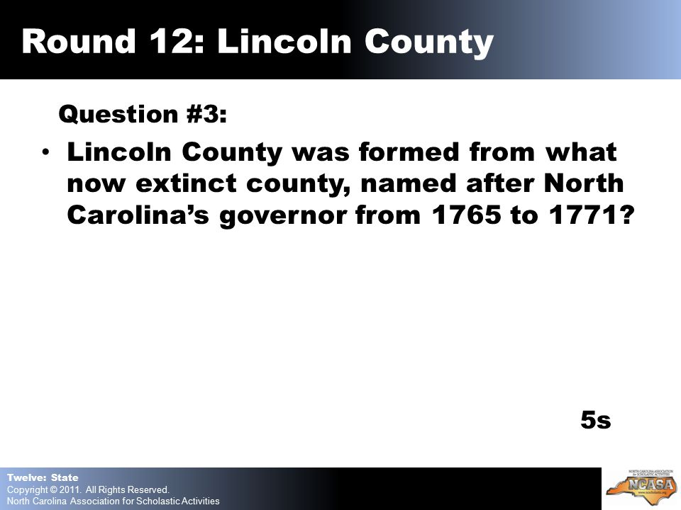 Question #3: Lincoln County was formed from what now extinct county, named after North Carolina's governor from 1765 to 1771.