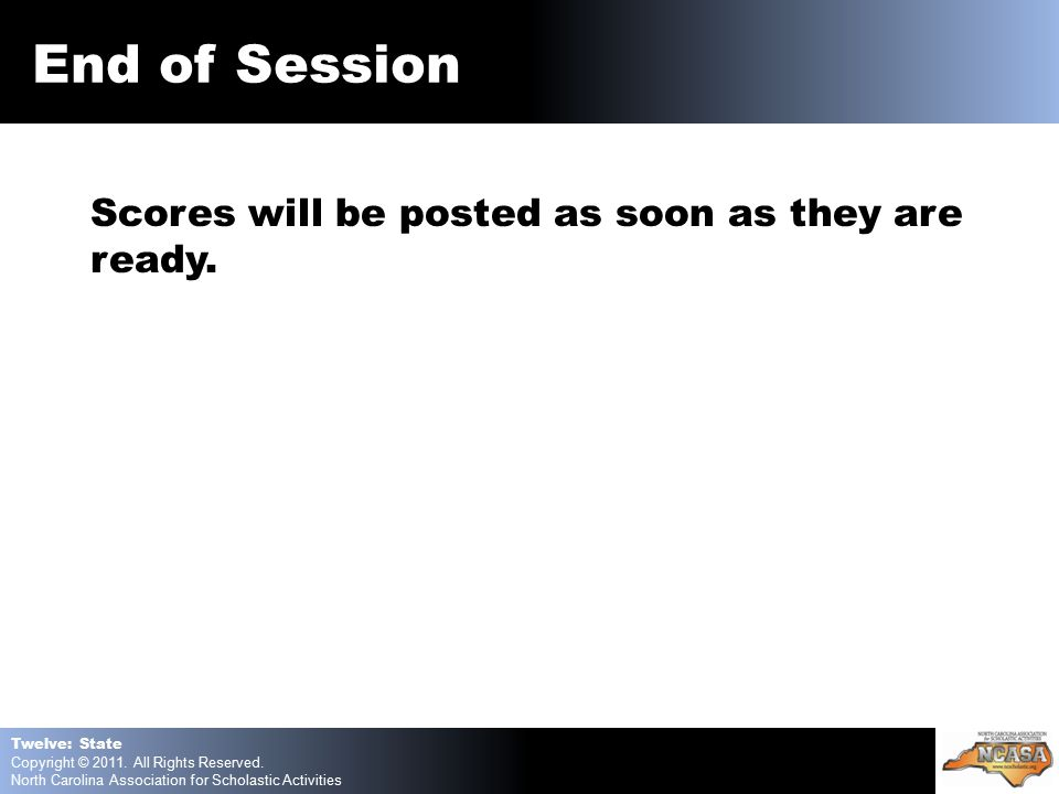 End of Session Scores will be posted as soon as they are ready..