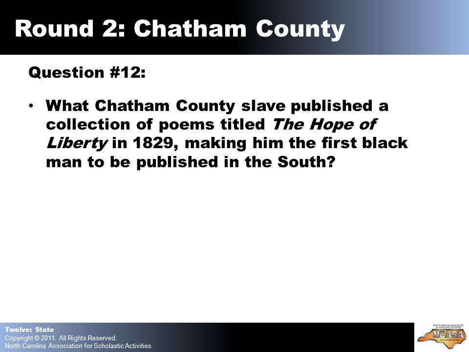 Question #12: What Chatham County slave published a collection of poems titled The Hope of Liberty in 1829, making him the first black man to be published in the South.