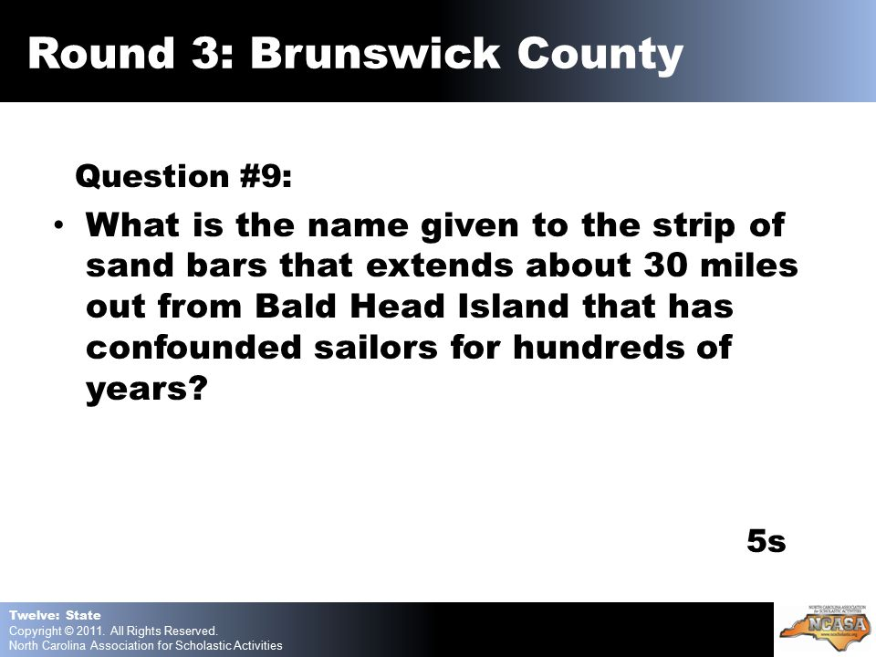 Question #9: What is the name given to the strip of sand bars that extends about 30 miles out from Bald Head Island that has confounded sailors for hundreds of years.