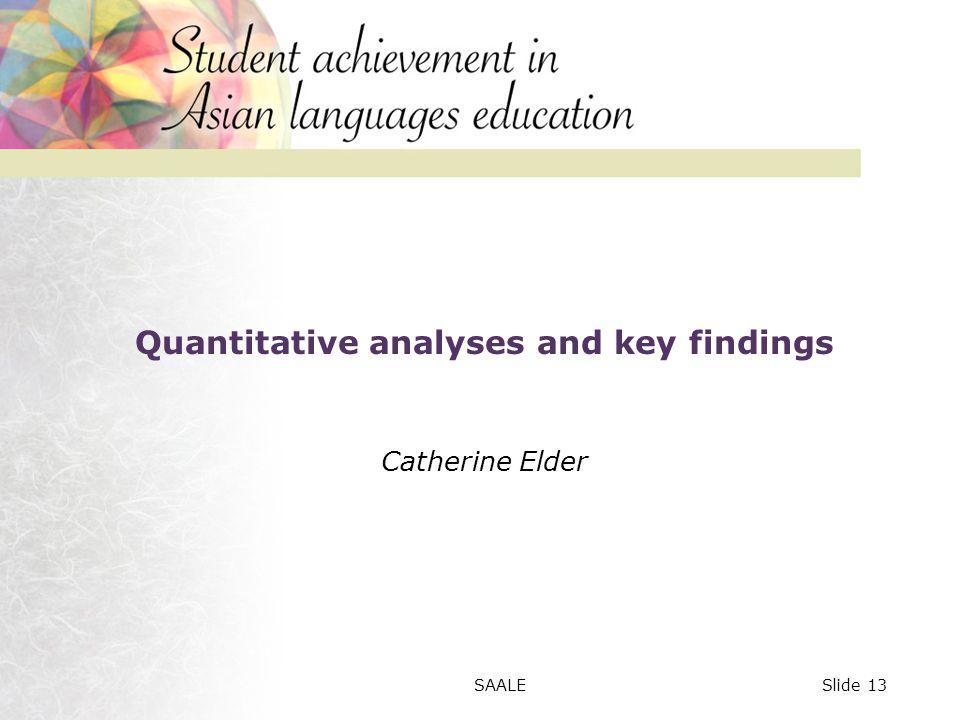 Quantitative analyses and key findings Catherine Elder Slide 13SAALE