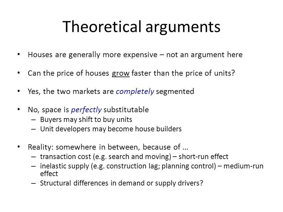 Theoretical arguments Houses are generally more expensive – not an argument here Can the price of houses grow faster than the price of units? Yes, the