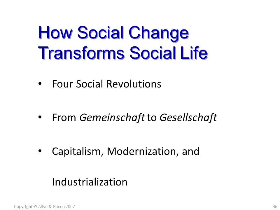Four Social Revolutions From Gemeinschaft to Gesellschaft Capitalism, Modernization, and Industrialization Copyright © Allyn & Bacon 200736 How Social