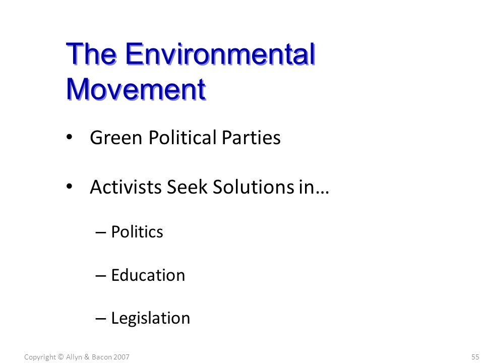 Green Political Parties Activists Seek Solutions in… – Politics – Education – Legislation Copyright © Allyn & Bacon 200755 The Environmental Movement