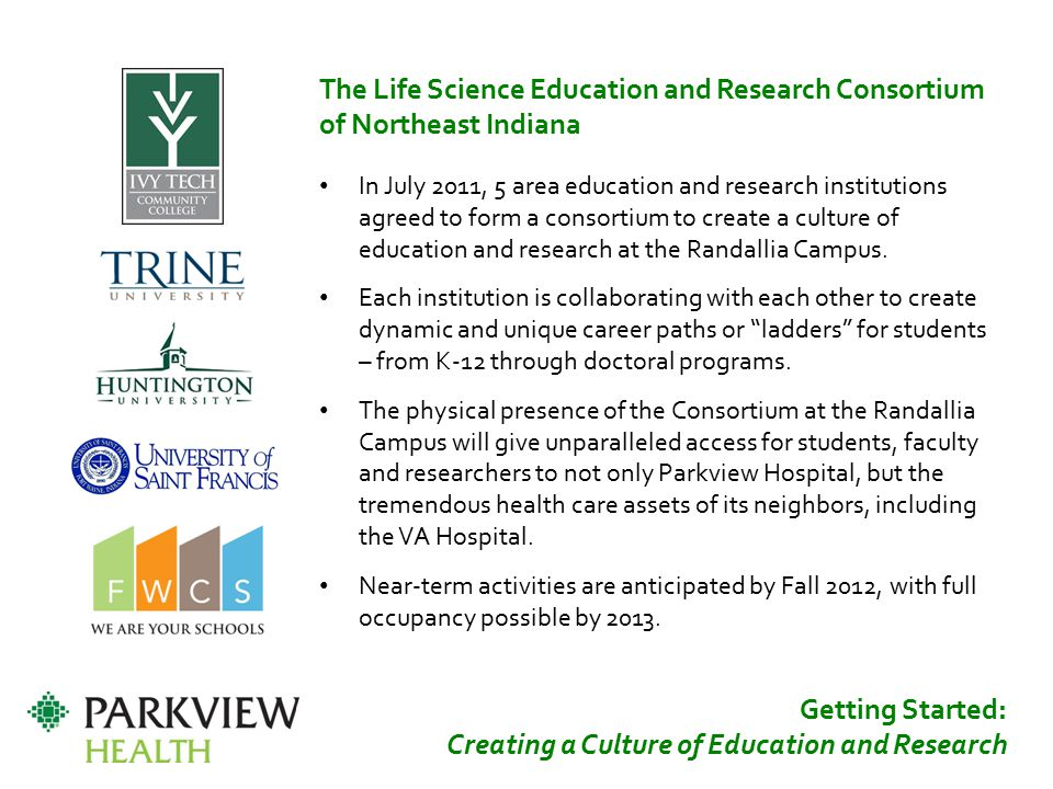 Getting Started: Creating a Culture of Education and Research The Life Science Education and Research Consortium of Northeast Indiana In July 2011, 5