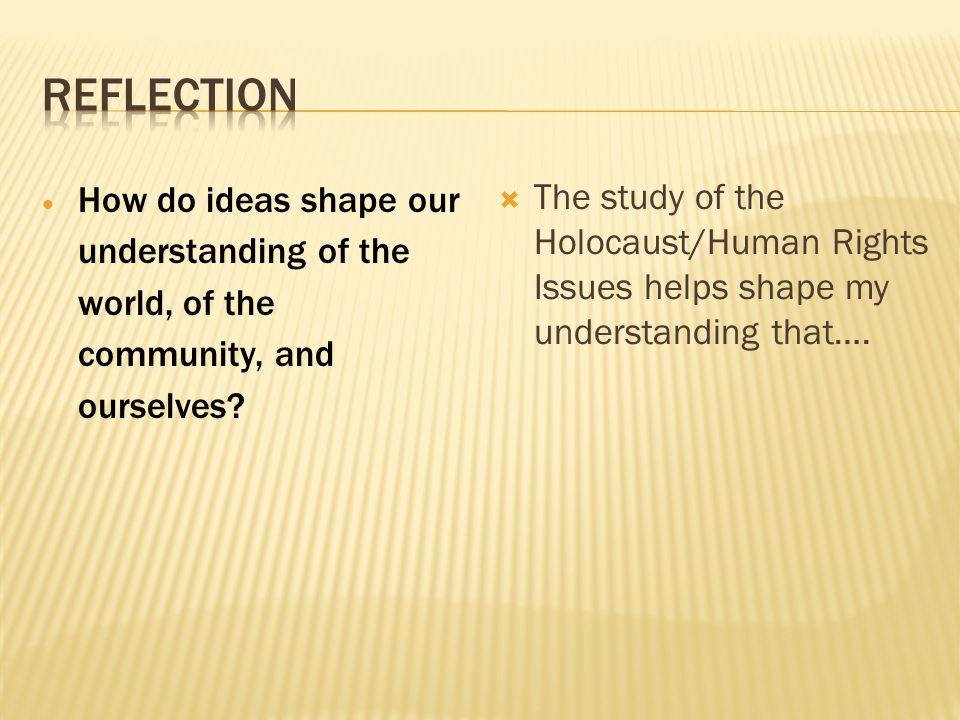  How do ideas shape our understanding of the world, of the community, and ourselves.