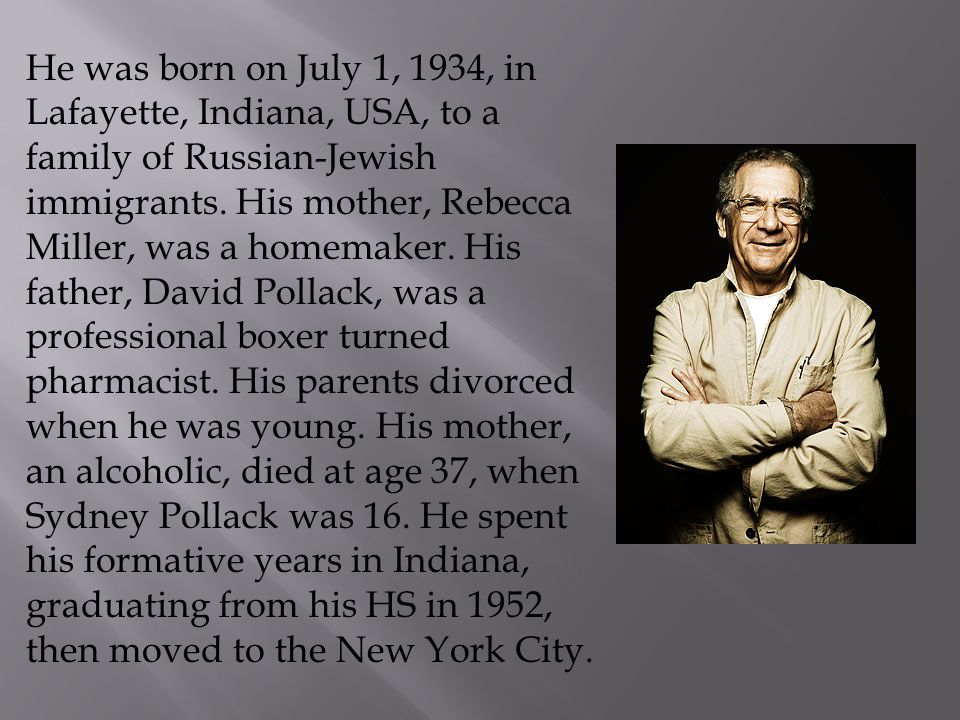 He was born on July 1, 1934, in Lafayette, Indiana, USA, to a family of Russian-Jewish immigrants.