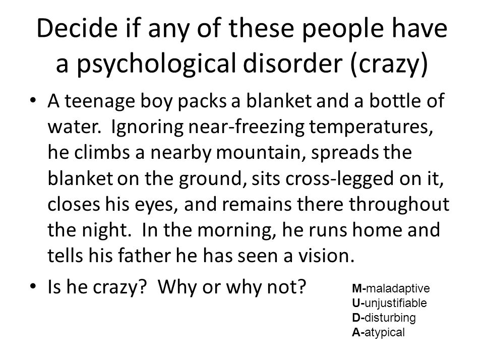 Decide if any of these people have a psychological disorder (crazy) A teenage boy packs a blanket and a bottle of water.