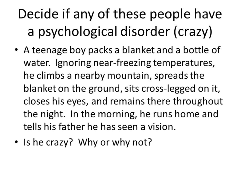 Decide if any of these people have a psychological disorder (crazy) A teenage girl misses school for 3 days.