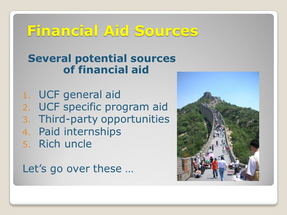 Financial Aid Sources Several potential sources of financial aid 1.