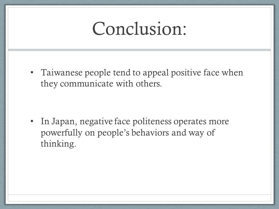 Conclusion: Taiwanese people tend to appeal positive face when they communicate with others.