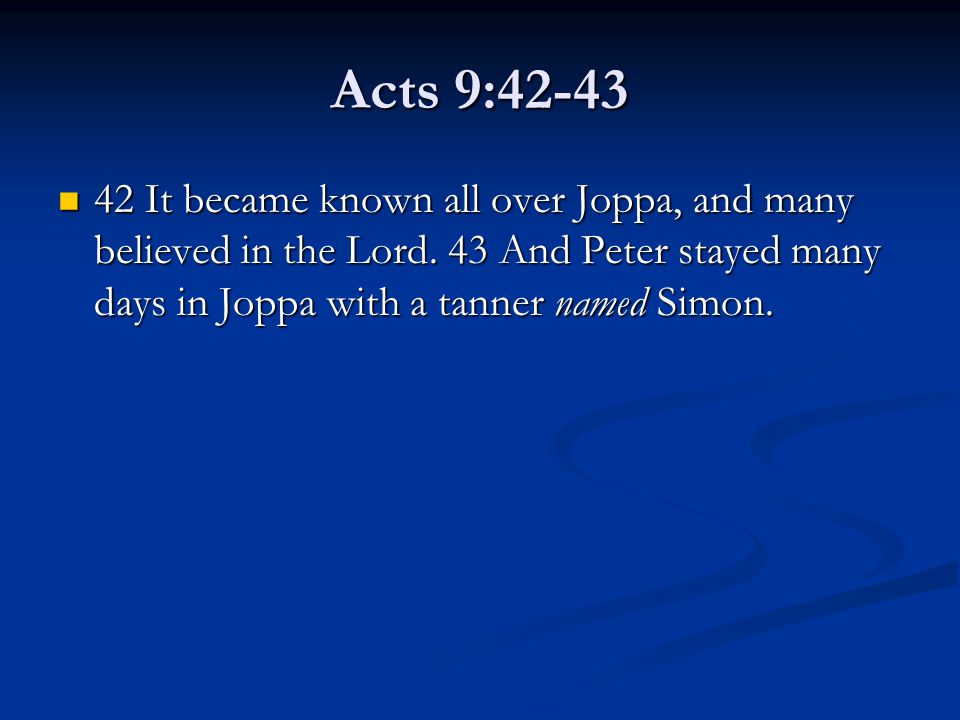 Acts 9:42-43 42 It became known all over Joppa, and many believed in the Lord.