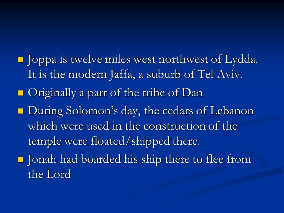 Joppa is twelve miles west northwest of Lydda. It is the modern Jaffa, a suburb of Tel Aviv.